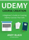 UDEMY COURSE CREATION: A Beginner's Guide to Creating Udemy Courses That Sells - Andy Black