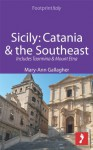 Sicily: Catania & the Southeast Footprint Focus Guide: Includes Taormina & Mount Etna - Mary-Ann Gallagher