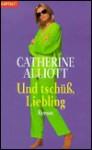 Und tschüß, Liebling (Taschenbuch) - Catherine Alliott, Dinka Mrkowatschki