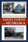 Ghost Towns of Muskoka - Andrew Hind