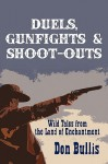 Duels, Gunfights & Shoot-Outs: Wild Tales from the Land of Enchantment - Don Bullis