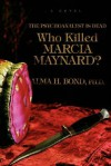 Who Killed Marcia Maynard?: The Psychoanalyst Is Dead - Alma Bond