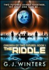 The Riddle: Children of Two Futures 1 - G.J. Winters