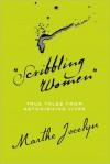 """""""Scribbling Women"""": True Tales from Astonishing Lives - Marthe Jocelyn"""