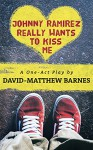 Johnny Ramirez Really Wants to Kiss Me - David-Matthew Barnes