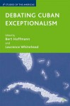 Debating Cuban Exceptionalism - Laurence Whitehead, Laurence Whitehead