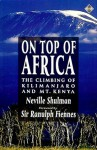 On Top of Africa: The Climbing of Kilimanjaro and Mt. Kenya - Neville Shulman