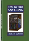 How to Hide Anything - Michael Connor