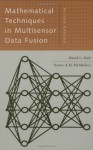 Mathematical Techniques in Multisensor Data Fusion (Artech House Information Warfare Library) - David L. Hall