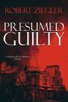 Presumed Guilty - Robert Ziegler