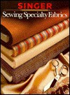 Sewing Specialty Fabrics Sewing Reference Library - Singer Sewing Company