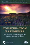Conservation Easements: Tax and Real Estate Planning for Landowners and Advisors - American Bar Association