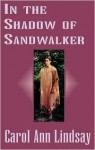 In the Shadow of Sandwalker - Carol Ann Lindsay