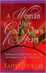 A Woman After God's Own Heart: Fulfilling the Will of God for Your Life and Empowering Those Around You - Taffi L. Dollar