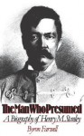 The Man Who Presumed: A Biography of Henry M. Stanley - Byron Farwell