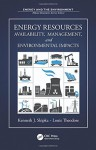 Energy Resources: Availability, Management, and Environmental Impacts - Kenneth J Skipka, Louis Theodore