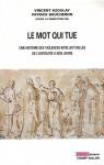 Le mot qui tue. Une histoire des violences intellectuelles de l'Antiquité à nos jours - Vincent Azoulay, Patrick Boucheron