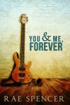 You and Me, Forever - Rae Spencer