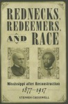 Rednecks, Redeemers, and Race: Mississippi After Reconstruction, 1877-1917 - Stephen Cresswell