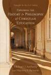 Exploring the History and Philosophy of Christian Education: Principles for the 21st Century - Michael J. Anthony, Warren S. Benson