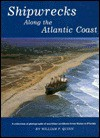 Shipwrecks Along the Atlantic Coast: A Chronology of Maritime Accidents and Disasters from Maine to Florida - William P. Quinn