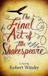 The Final Act Of Mr Shakespeare - Robert Winder