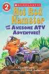 Hot Rod Hamster and the Awesome ATV Adventure! (Scholastic Readers) - Cynthia Lord, Derek Anderson