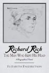 Richard Rich: The Man Who Kept His Head (A Biographical Novel) - Elizabeth Engebretson