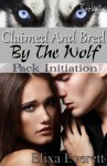 Claimed and Bred By The Wolf: Pack Initiation - Elixa Everett