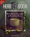 The Herb Tea Book: Blending, Brewing, and Savoring Teas for Every Mood and Occasion - Susan Clotfelter