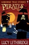 Pirates (Usborne True Stories) - Lucy Lethbridge