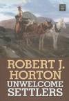 Unwelcome Settlers - Robert J. Horton