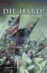 Die Hard!: Famous Napoleonic Battles - Philip J. Haythornthwaite