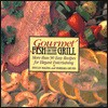 Gourmet Fish on the Grill: More Than 90 Easy Recipes for Elegant Entertaining - Barbara Grunes