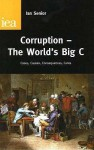 Corruption - The World's Big C: Cases, Causes, Consequences, Cures - Ian Senior