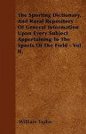 The Sporting Dictionary, and Rural Repository of General Information Upon Every Subject Appertaining to the Sports of the Field - Vol II - William Taplin