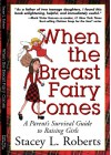 When the Breast Fairy Comes: A Parents Survival Guide to Raising Girls - Stacey L. Roberts