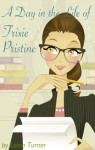A Day in the Life of Trixie Pristine (Trixie Pristine Series) - Laina Turner