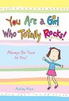 You Are a Girl Who Totally Rocks - Ashley Rice