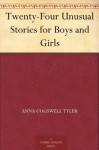 Twenty-Four Unusual Stories for Boys and Girls - Anna Cogswell Tyler, Maud Fuller Petersham, Miska Petersham