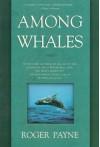Among Whales - Roger Payne