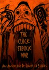 The Clock Struck War - Alexandar Altman; R M F Brown; Dominic Brown; Gavin Bryce; A D Cooper; O K David; Alex Pearl ..., O K David; Peter Ewing; James Friend; James Graham; Elizabeth Howliston; Michael Jones and others