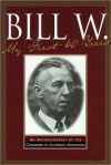 Bill W My First 40 Years: An Autobiography by the Co-founder of AA - Bill W.