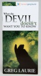 What the Devil Doesn't Want You to Know - Greg Laurie