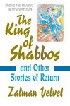 The King of Shabbos: & Other Stories of Return - Zalman Velvel