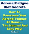 Adrenal Fatigue Diet Secrets: How to Overcome Adrenal Fatigue Syndrome at Home...The Natural and Easy Way! (Adrenal Health Series) - Kim Davis, Adrenal Exhaustion Institute