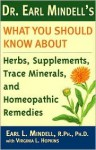 Dr. Earl Mindell's what you should know about herbs, supplements, trace minerals, and homeopathic remedies - Earl Mindell