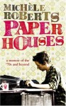 Paper Houses: A Memoir Of The 70s And Beyond - Michèle Roberts