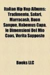 Italian Hip Hop Albums: Tradimento, Safari, Marracash, Buon Sangue, Habemus Capa, le Dimensioni Del Mio Caos, Verit Supposte - Books LLC
