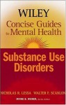 Wiley Concise Guides to Mental Health: Substance Use Disorders - Nicholas R. Lessa, Walter F. Scanlon, Irving B. Weiner